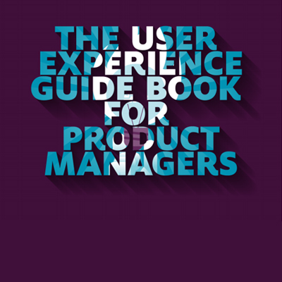 The User Experience Guidebook for Product Managers